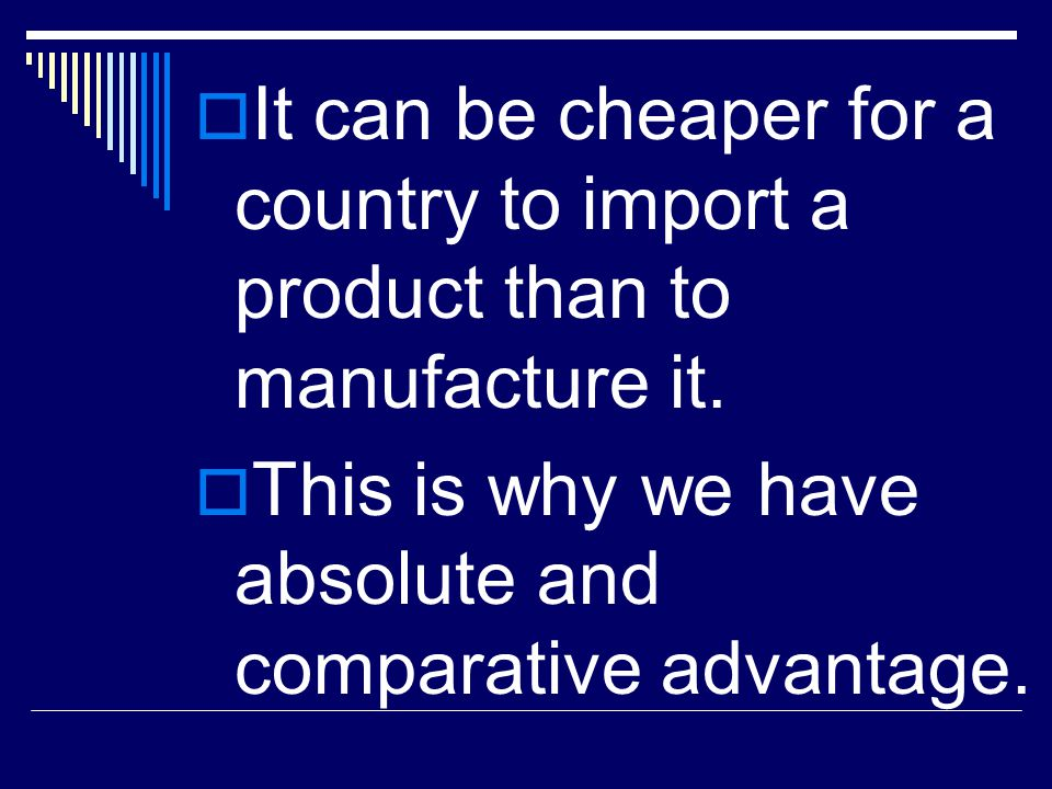 It can be cheaper for a country to import a product than to manufacture it.