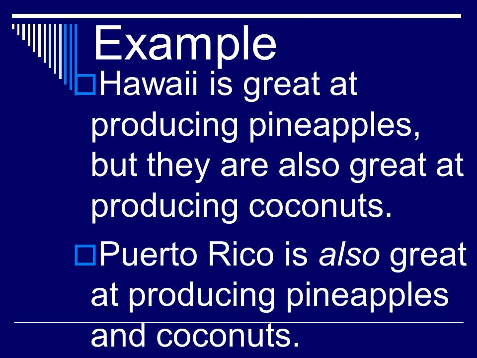 Example Hawaii is great at producing pineapples, but they are also great at producing coconuts.