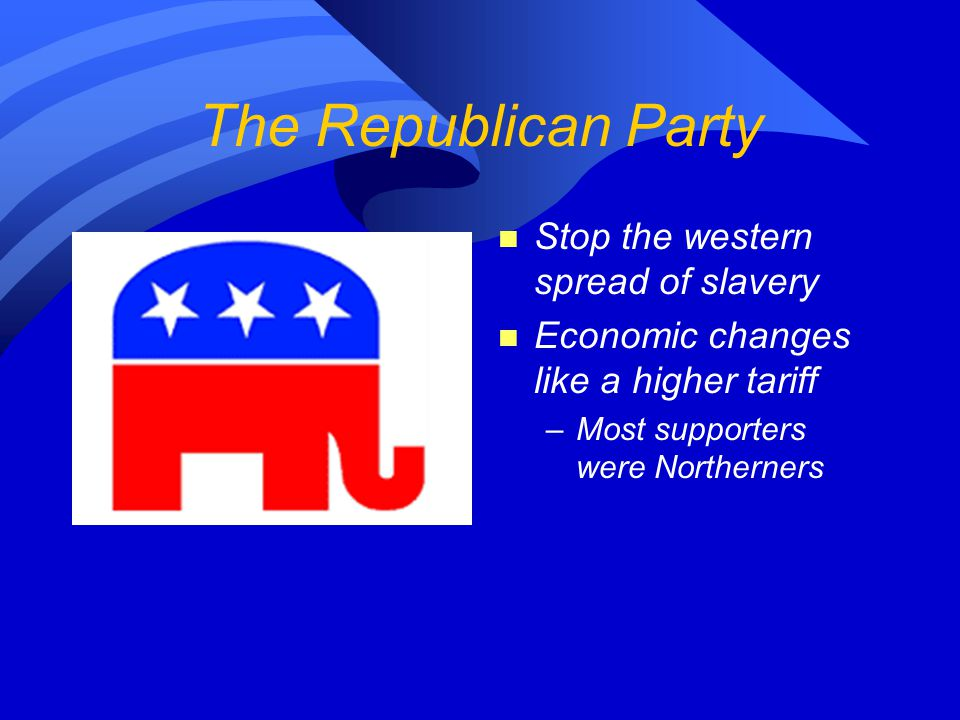 The Republican Party Stop the western spread of slavery