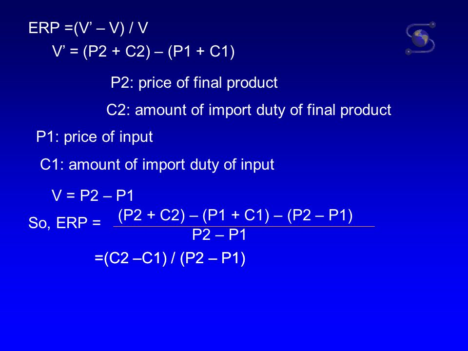 ERP =(V' – V) / V V' = (P2 + C2) – (P1 + C1) P2: price of final product. C2: amount of import duty of final product.