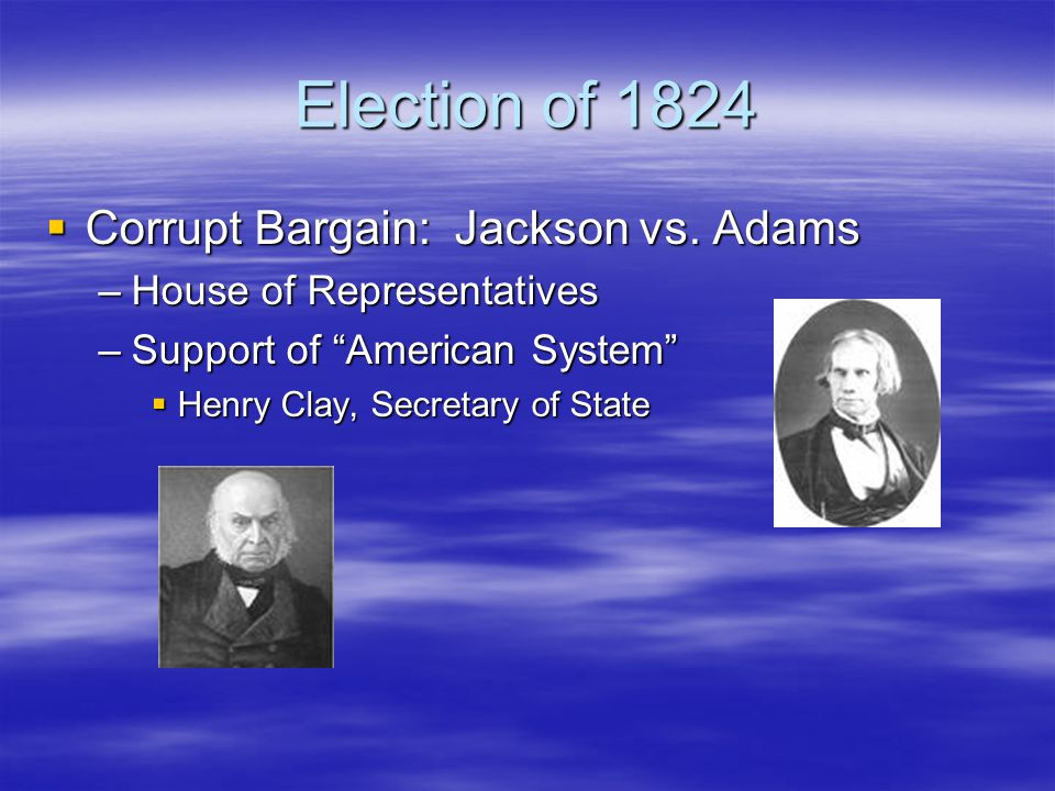 Election of 1824 Corrupt Bargain: Jackson vs. Adams