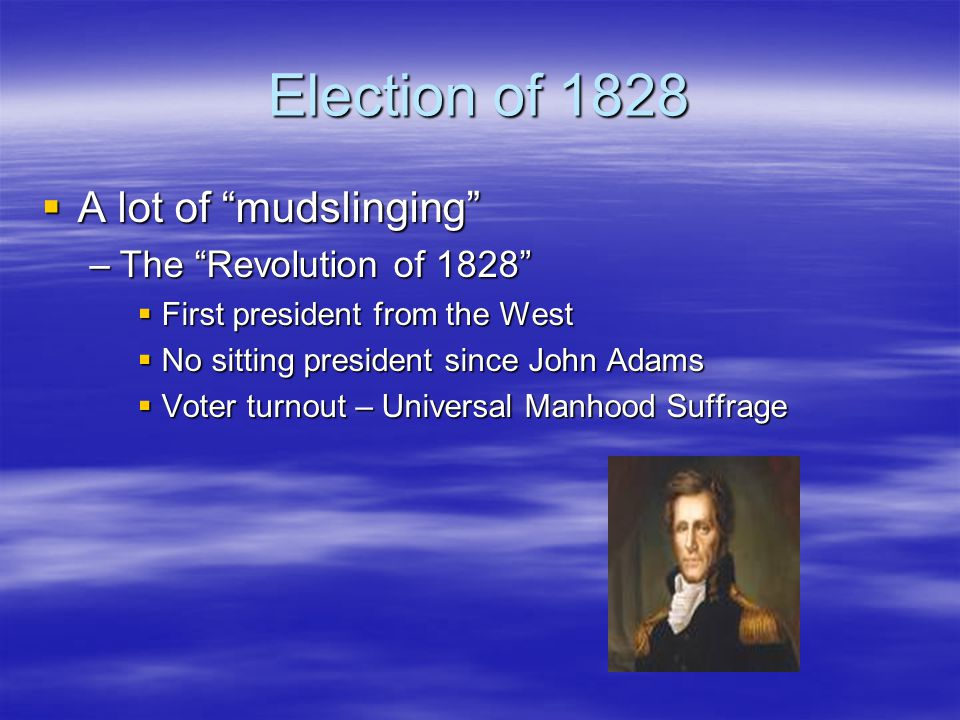 Election of 1828 A lot of mudslinging The Revolution of 1828
