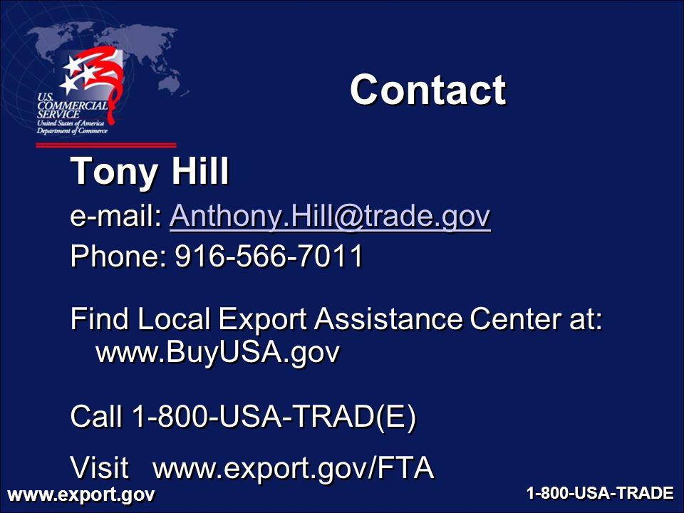 Contact Tony Hill e-mail: Anthony.Hill@trade.gov Phone: 916-566-7011