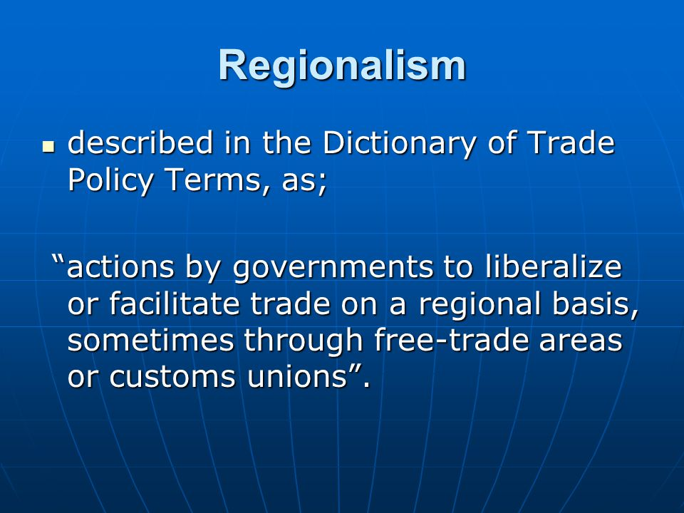 Regionalism described in the Dictionary of Trade Policy Terms, as;