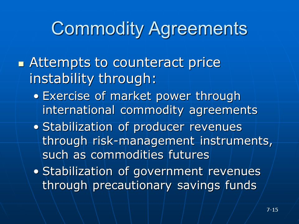 Commodity Agreements Attempts to counteract price instability through: