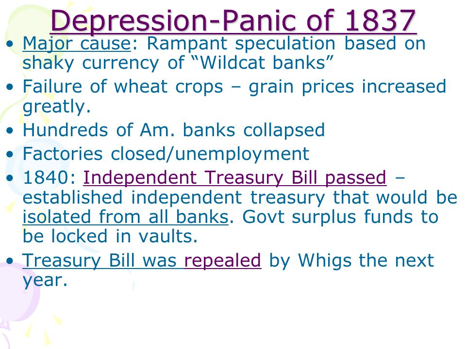 Depression-Panic of 1837 Major cause: Rampant speculation based on shaky currency of Wildcat banks