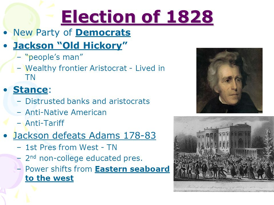 Election of 1828 New Party of Democrats Jackson Old Hickory Stance: