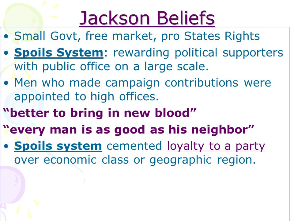 Jackson Beliefs Small Govt, free market, pro States Rights
