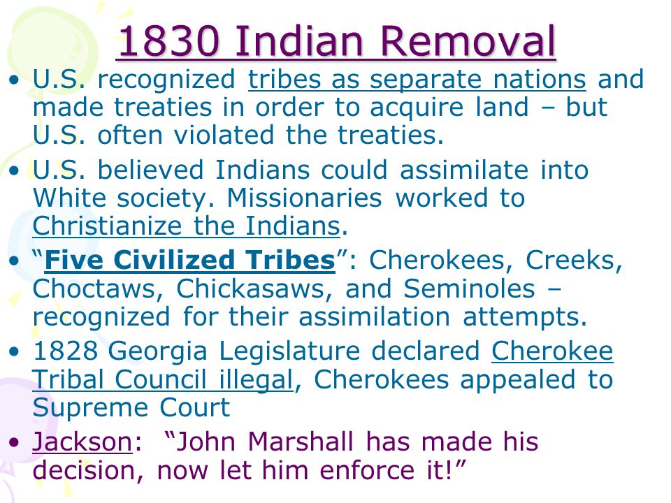 1830 Indian Removal U.S. recognized tribes as separate nations and made treaties in order to acquire land – but U.S. often violated the treaties.