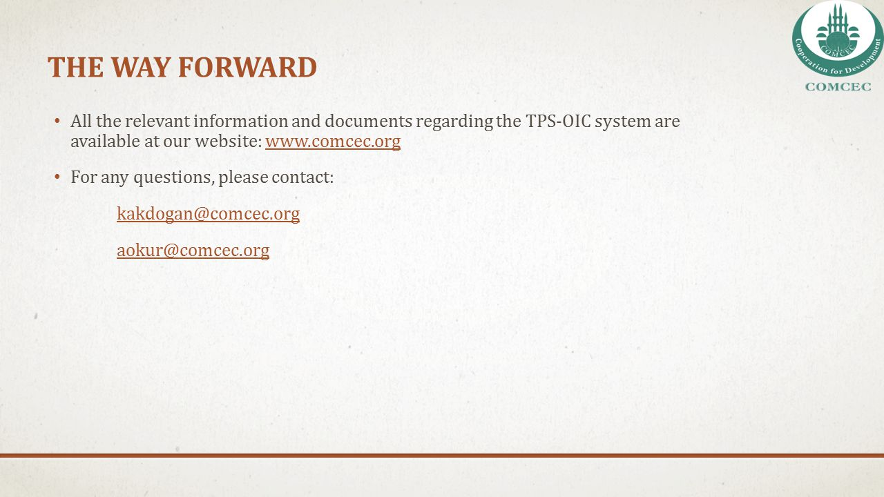 THE WAY FORWARD All the relevant information and documents regarding the TPS-OIC system are available at our website: www.comcec.org.