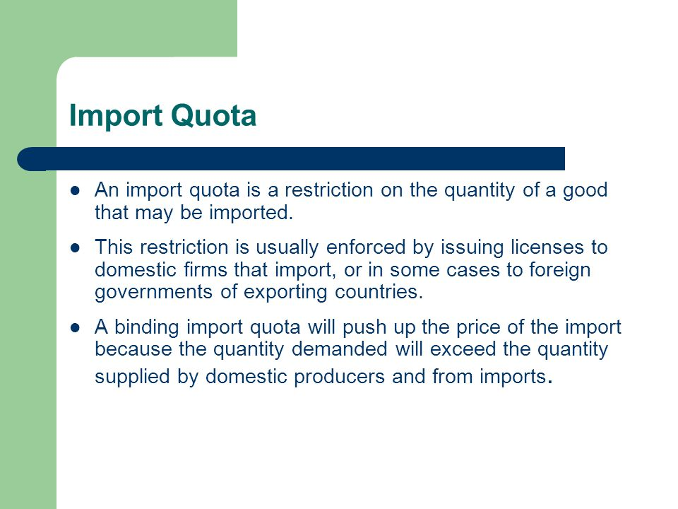 Import Quota An import quota is a restriction on the quantity of a good that may be imported.