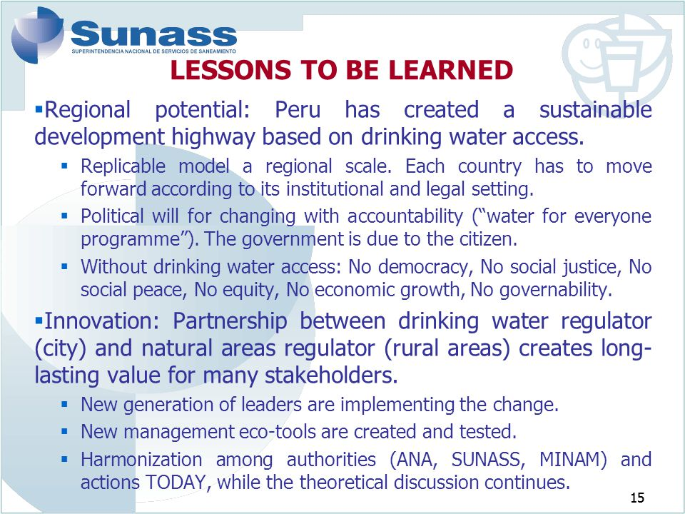 LESSONS TO BE LEARNED Regional potential: Peru has created a sustainable development highway based on drinking water access.