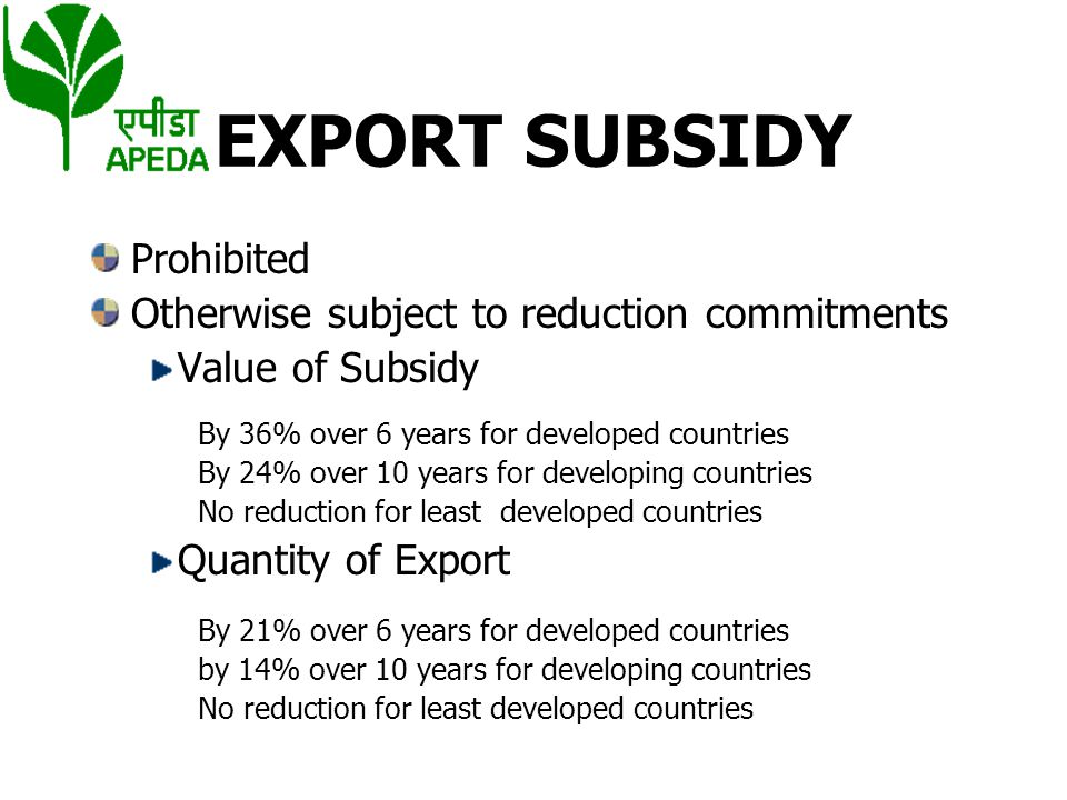 EXPORT SUBSIDY Prohibited Otherwise subject to reduction commitments