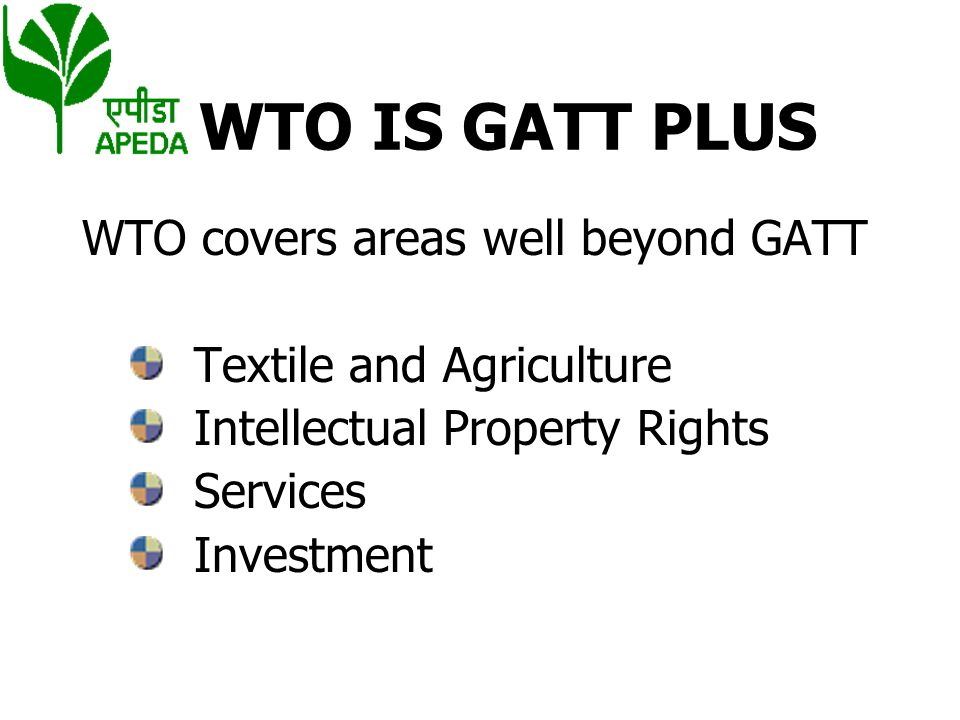 WTO IS GATT PLUS WTO covers areas well beyond GATT