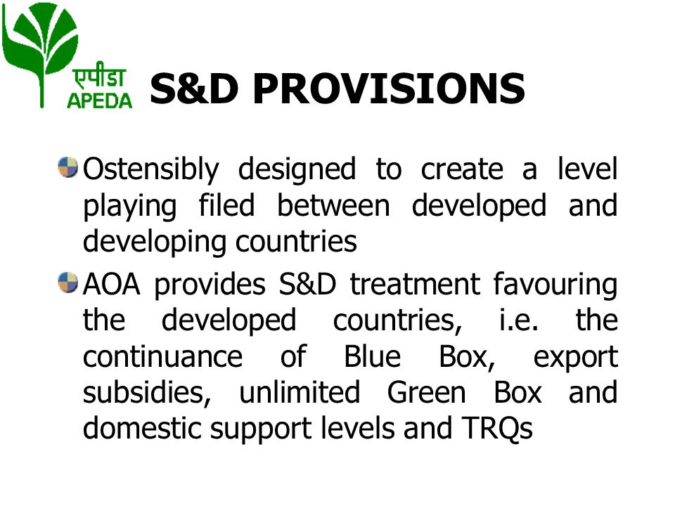 S&D PROVISIONS Ostensibly designed to create a level playing filed between developed and developing countries.