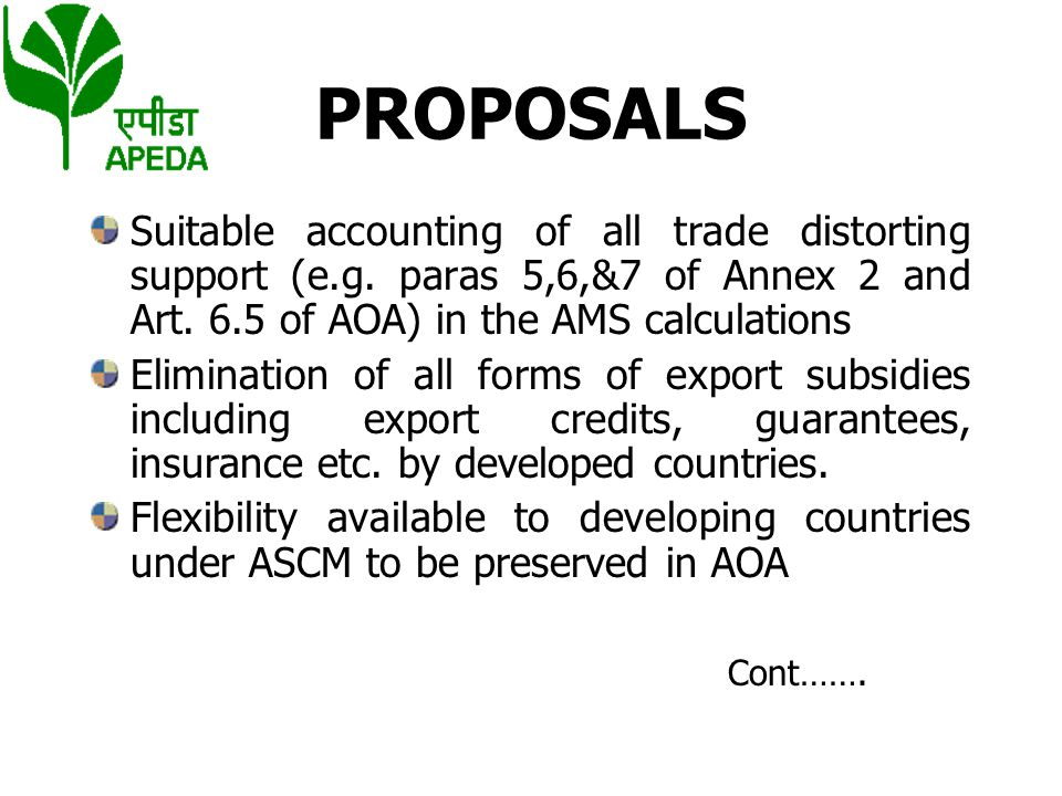 PROPOSALS Suitable accounting of all trade distorting support (e.g. paras 5,6,&7 of Annex 2 and Art. 6.5 of AOA) in the AMS calculations.