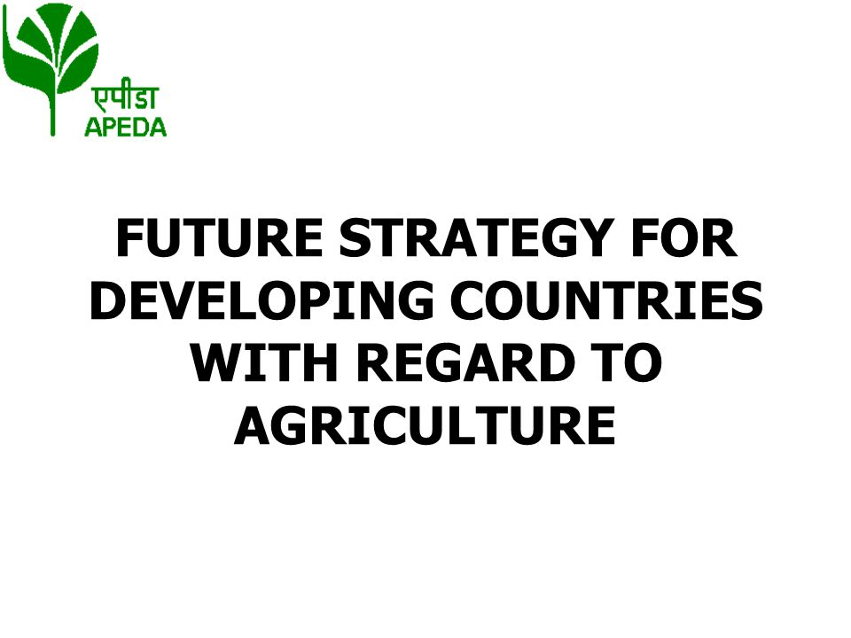 FUTURE STRATEGY FOR DEVELOPING COUNTRIES WITH REGARD TO AGRICULTURE