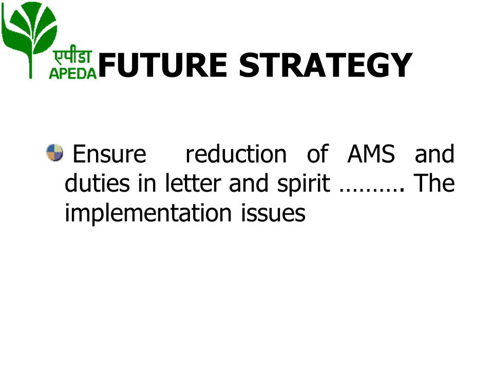 FUTURE STRATEGY Ensure reduction of AMS and duties in letter and spirit ……….