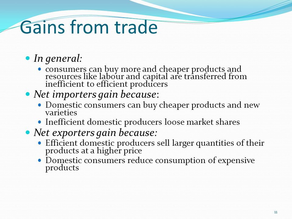 Gains from trade In general: Net importers gain because: