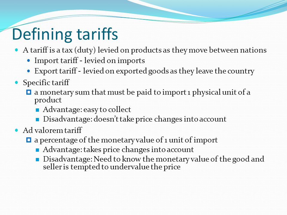 Defining tariffs A tariff is a tax (duty) levied on products as they move between nations. Import tariff - levied on imports.