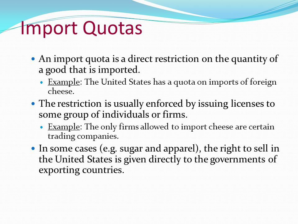 Import Quotas An import quota is a direct restriction on the quantity of a good that is imported.