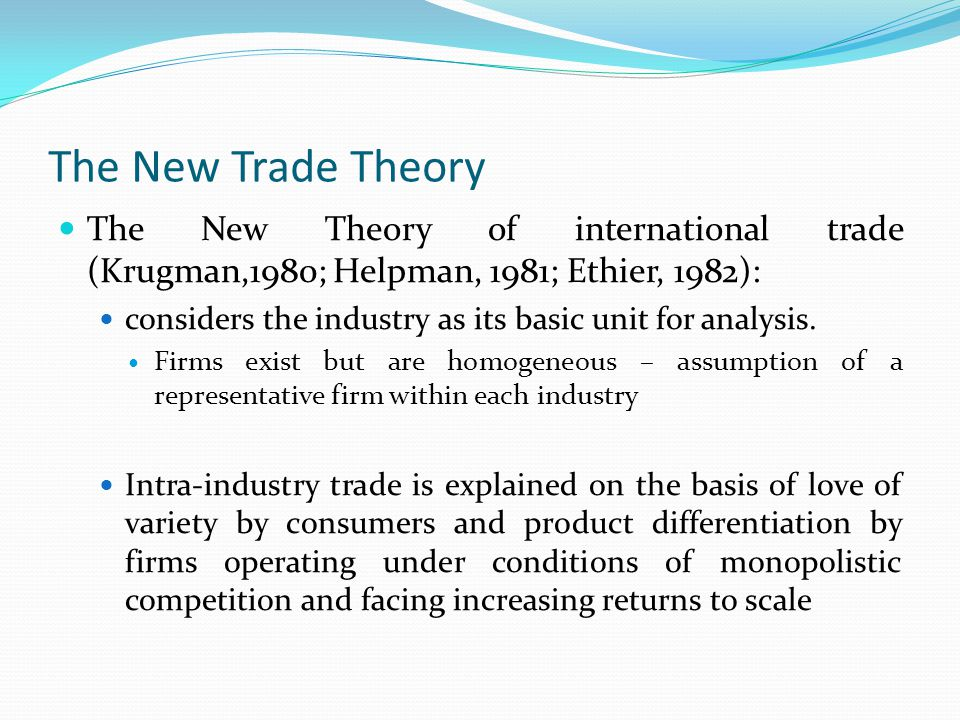 The New Trade Theory The New Theory of international trade (Krugman,1980; Helpman, 1981; Ethier, 1982):