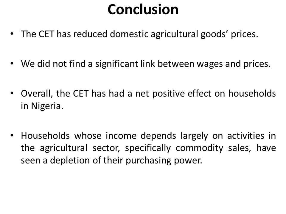 Conclusion The CET has reduced domestic agricultural goods' prices.