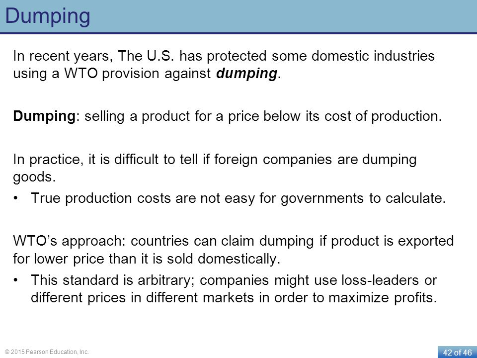 Dumping In recent years, The U.S. has protected some domestic industries using a WTO provision against dumping.