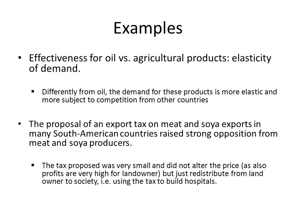 Examples Effectiveness for oil vs. agricultural products: elasticity of demand.