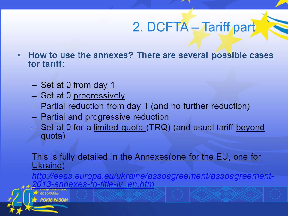 2. DCFTA – Tariff part How to use the annexes There are several possible cases for tariff: Set at 0 from day 1.