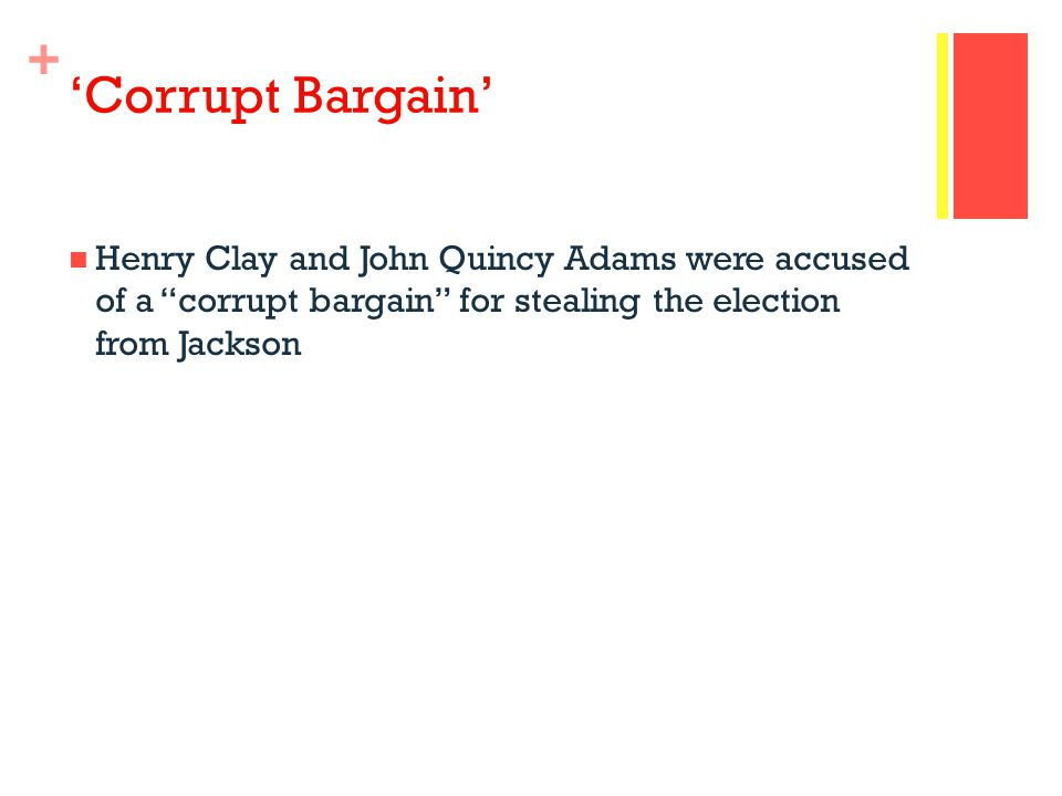 'Corrupt Bargain' Henry Clay and John Quincy Adams were accused of a corrupt bargain for stealing the election from Jackson.