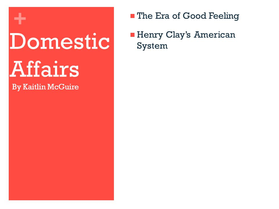 Domestic Affairs The Era of Good Feeling Henry Clay's American System