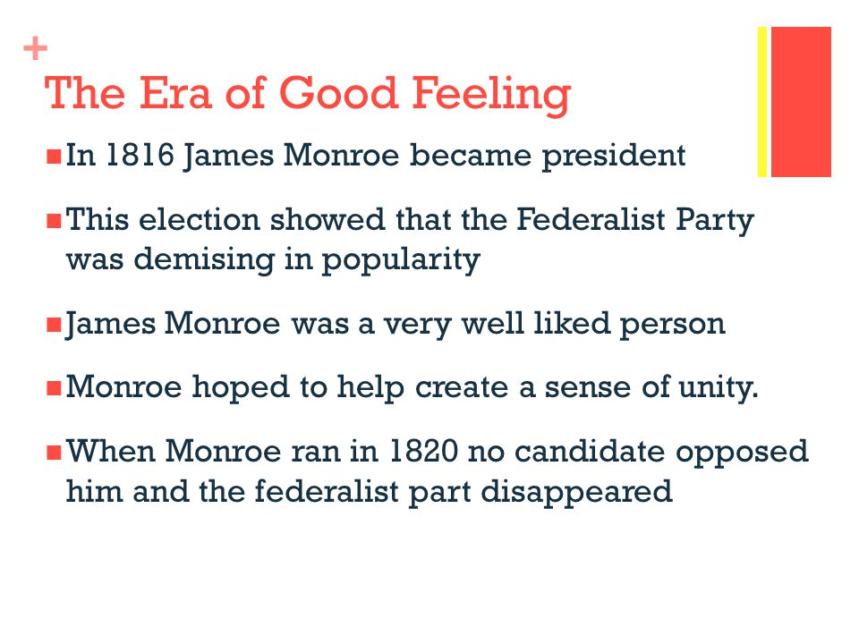 The Era of Good Feeling In 1816 James Monroe became president