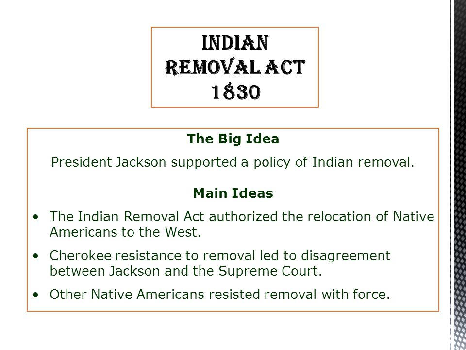 President Jackson supported a policy of Indian removal.