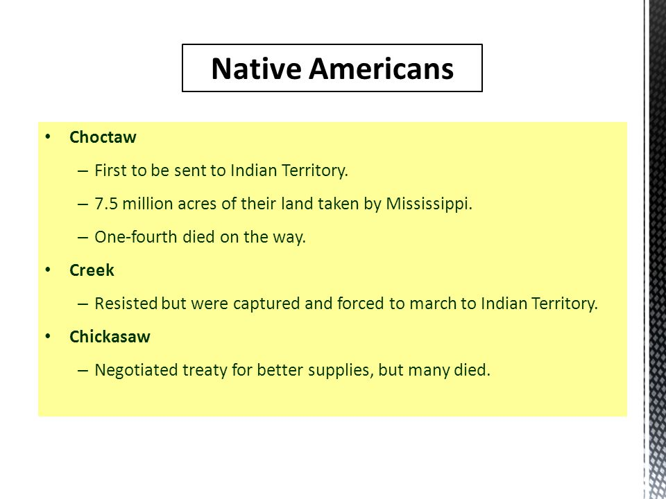 Native Americans Choctaw First to be sent to Indian Territory.