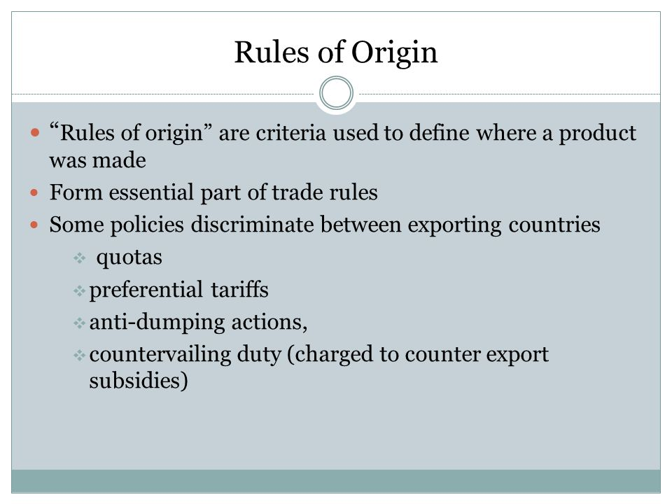 Rules of Origin Rules of origin are criteria used to define where a product was made. Form essential part of trade rules.