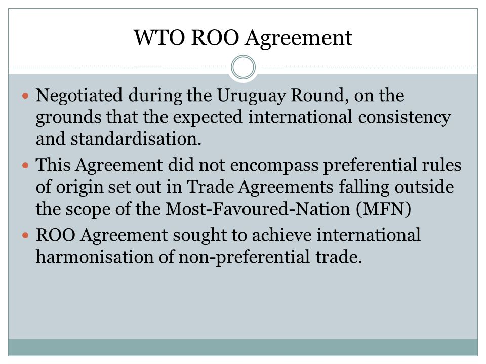 WTO ROO Agreement Negotiated during the Uruguay Round, on the grounds that the expected international consistency and standardisation.