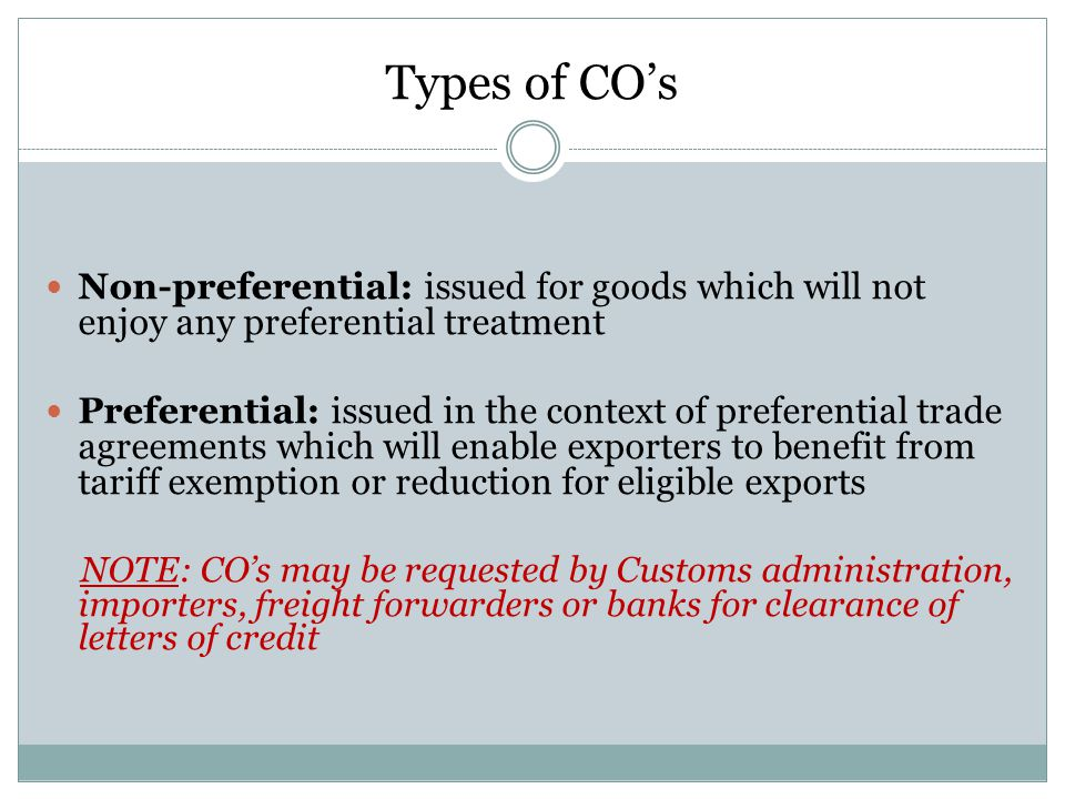 Types of CO's Non-preferential: issued for goods which will not enjoy any preferential treatment.