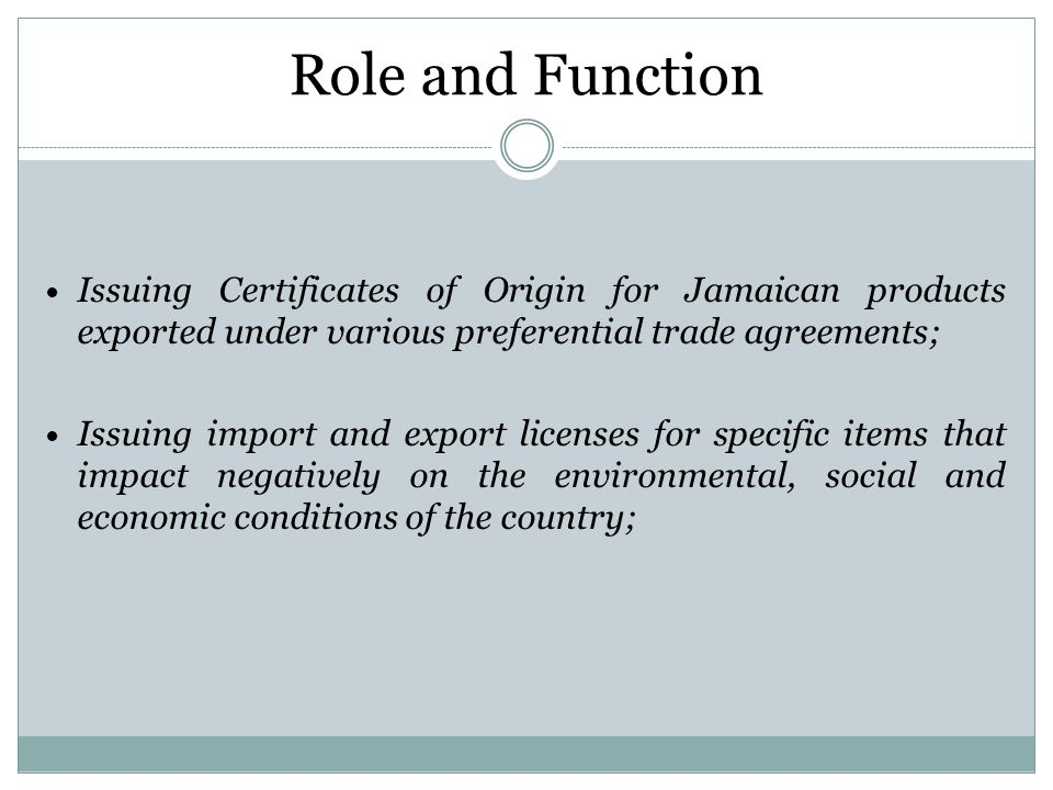 Role and Function Issuing Certificates of Origin for Jamaican products exported under various preferential trade agreements;