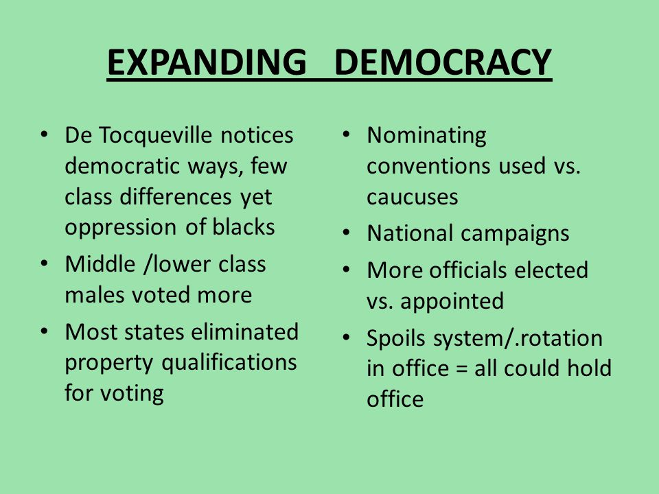 EXPANDING DEMOCRACY De Tocqueville notices democratic ways, few class differences yet oppression of blacks.