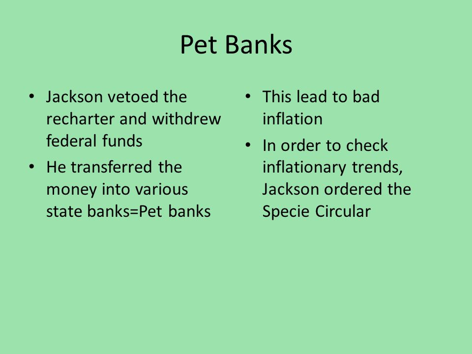 Pet Banks Jackson vetoed the recharter and withdrew federal funds