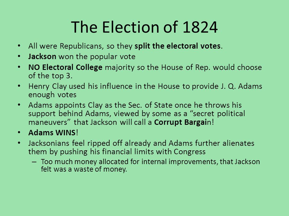 The Election of 1824 All were Republicans, so they split the electoral votes. Jackson won the popular vote.
