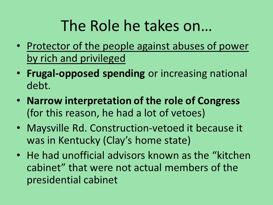 The Role he takes on… Protector of the people against abuses of power by rich and privileged. Frugal-opposed spending or increasing national debt.