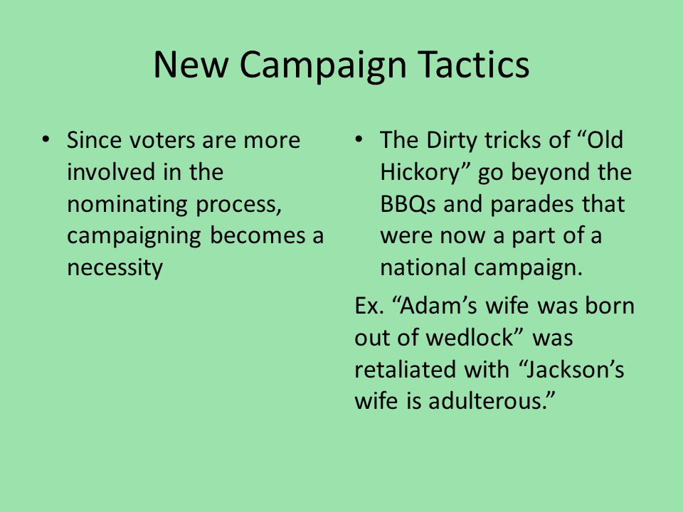New Campaign Tactics Since voters are more involved in the nominating process, campaigning becomes a necessity.
