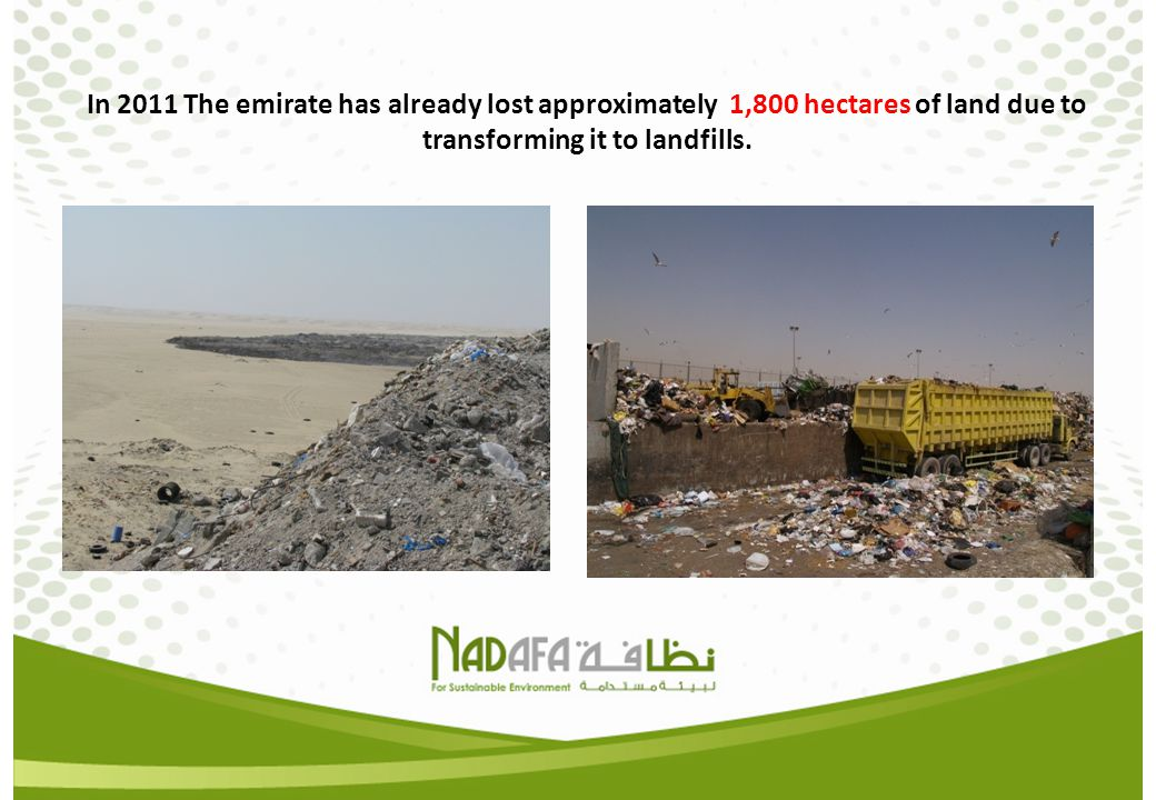 In 2011 The emirate has already lost approximately 1,800 hectares of land due to transforming it to landfills.