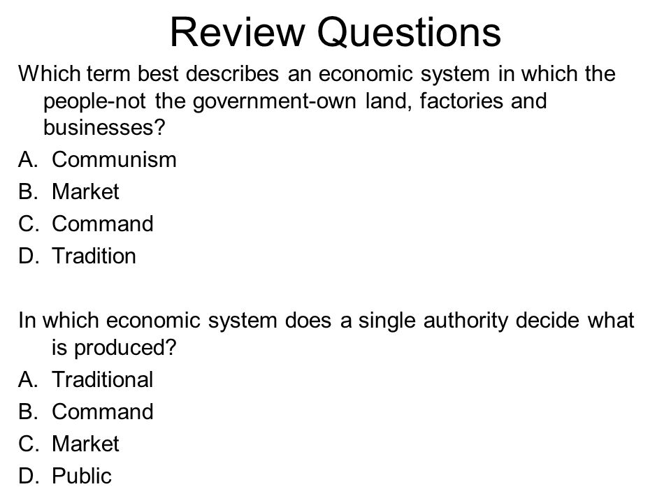 Review Questions Which term best describes an economic system in which the people-not the government-own land, factories and businesses