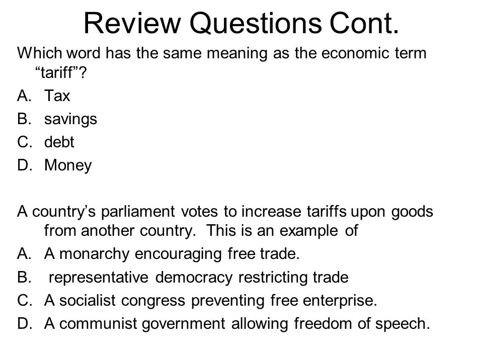 Review Questions Cont. Which word has the same meaning as the economic term tariff Tax. savings.