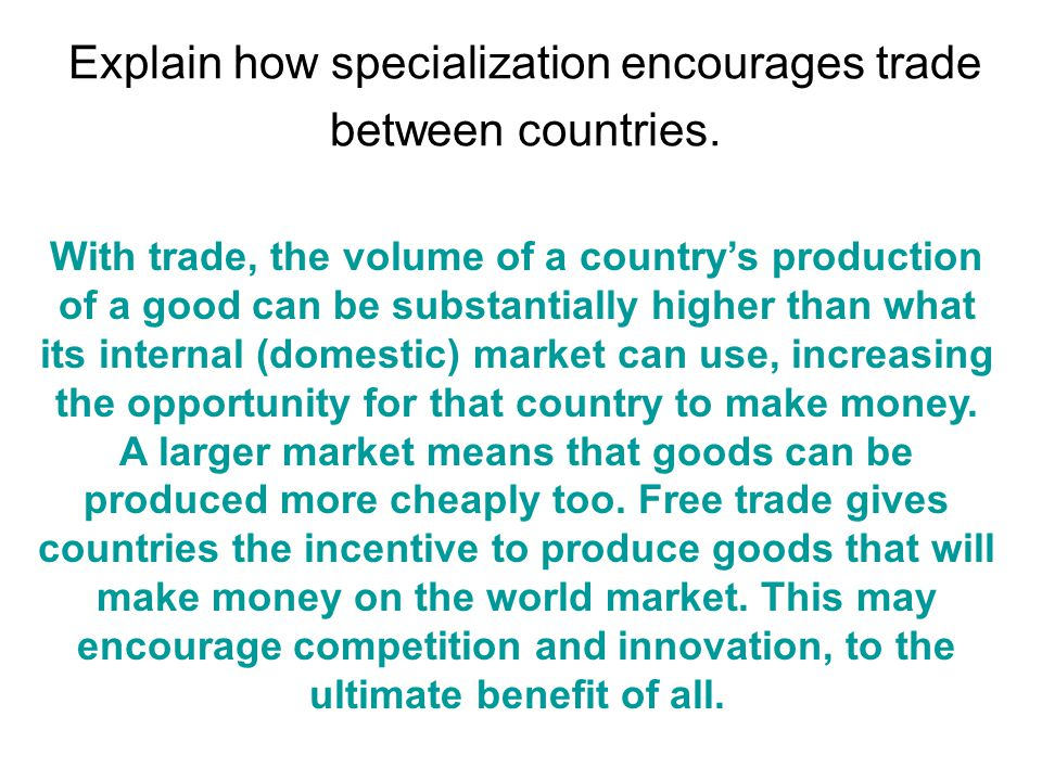 Explain how specialization encourages trade between countries.