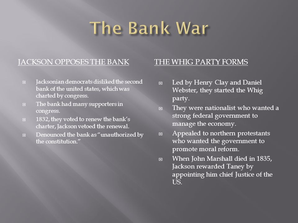 The Bank War Jackson opposes the bank THE WHIg PARTY FORMS