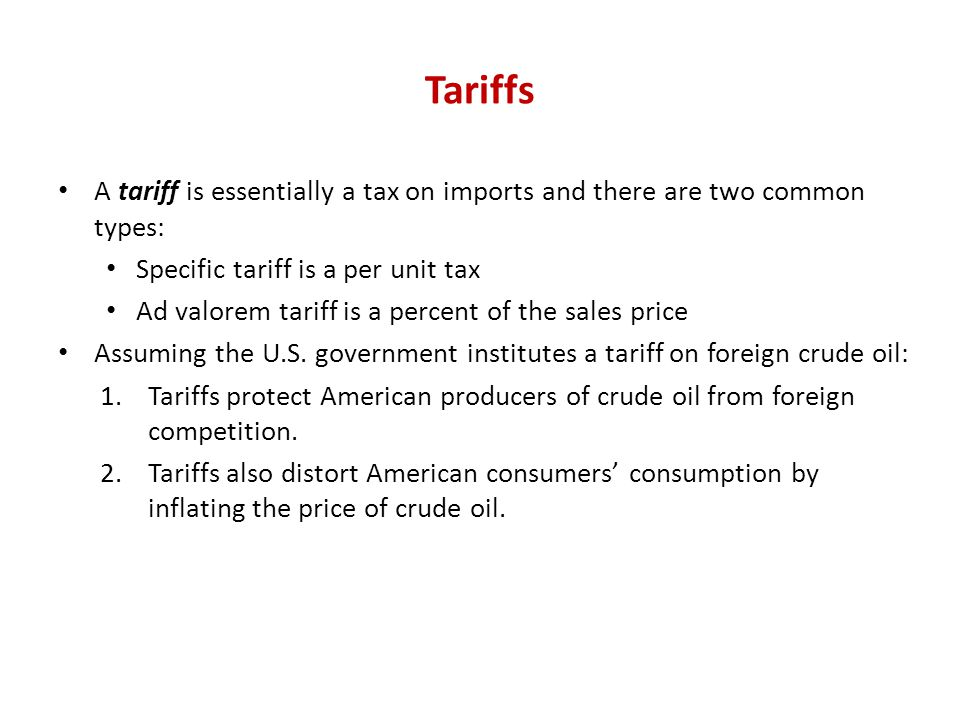 Tariffs A tariff is essentially a tax on imports and there are two common types: Specific tariff is a per unit tax.
